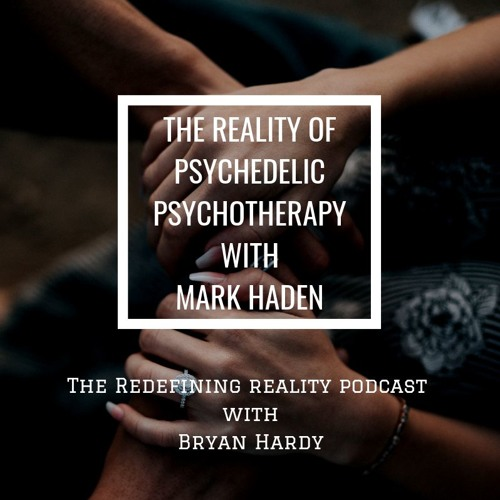 The Reality of Psychedelic Psychotherapy with Mark Haden - Ep. 67
