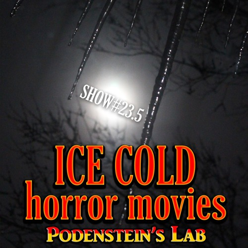 Podenstein's Lab Minisode #23.5: Ice Cold Horror Movies