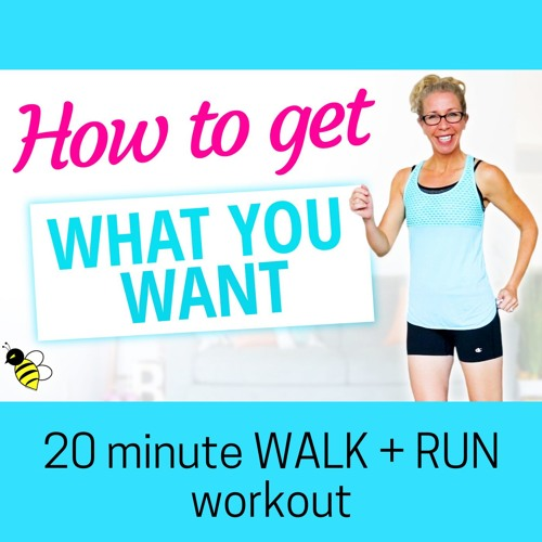How To Get What You WANT, 20 Minute WALK + RUN Workout