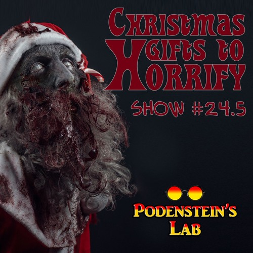 Podentstein's Lab #024.5: Christmas Gifts to Horrify
