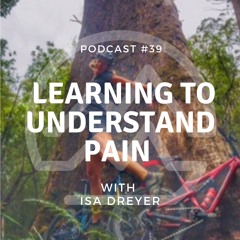 #39 Learning to Understand Pain with Isa Dreyer