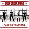 Deep Creek Road - Fast As Your Car