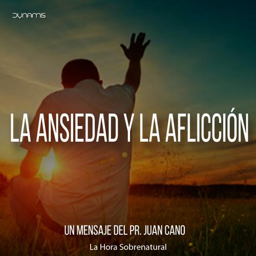 La Ansiedad Y La Aflicción - Pr. Juan Cano