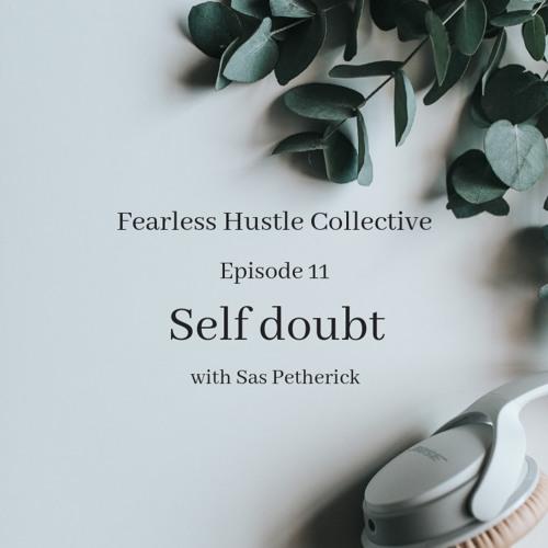 11: Self doubt with Sas Petherick