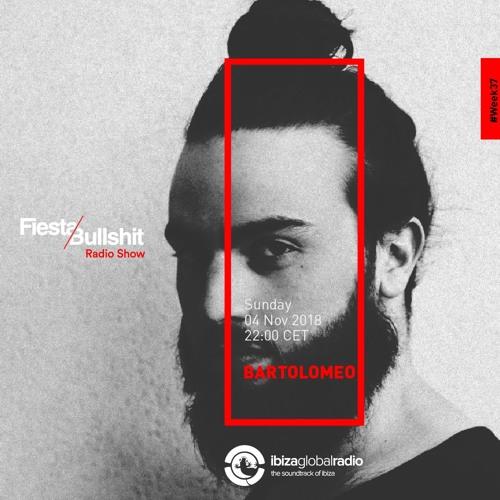 Bartolomeo - Fiesta&Bullshit Podcast Series + Ibiza Global Radio 04/11/2018