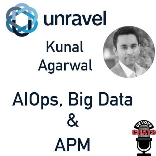 AIOps, Big Data & APM - UNRAVEL CEO Kunal Agarwal