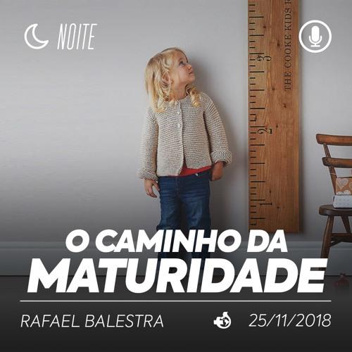 O Caminho da Maturidade - Rafael Balestra - 25/11/2018 (Noite)