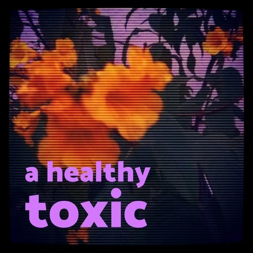 A Healthy Toxic