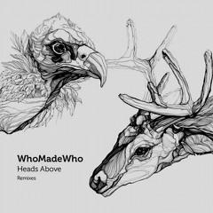 WHO MADE WHO  -  HEADS ABOVE  -  Robag's Brukk Mur Daff RMX