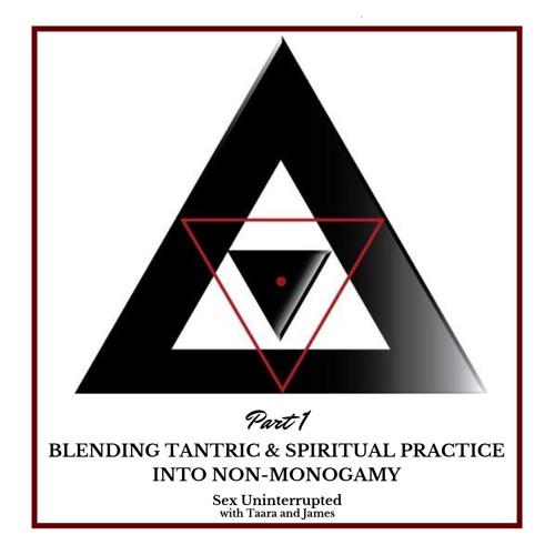 Show 8: Part 1 - Blending Tantric & Spiritual Practice into Non-Monogamy