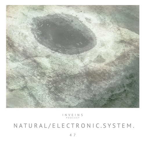 INVEINS \ Podcast 047\ natural/electronic.system.