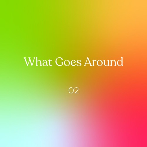 What Goes Around 02