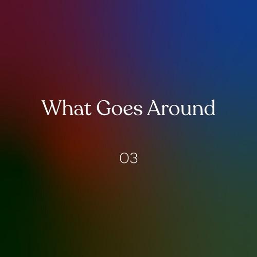 What Goes Around 03