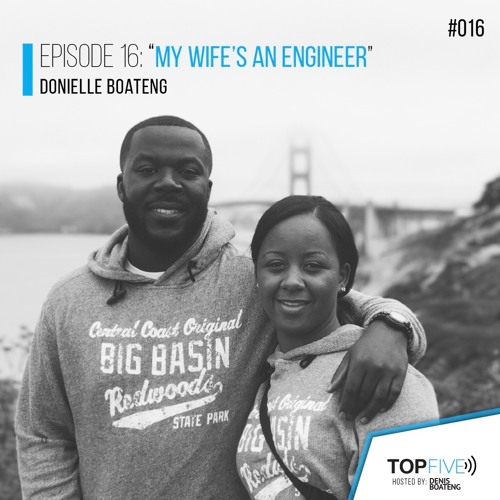 "Episode 16 - ""My Wife's An Engineer"" with Donielle Boateng"