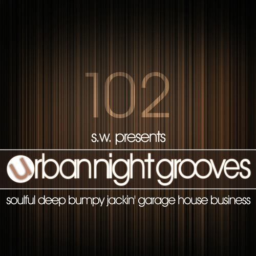 Urban Night Grooves 102 by S.W. *Soulful Deep Bumpy Jackin' Garage House Business*