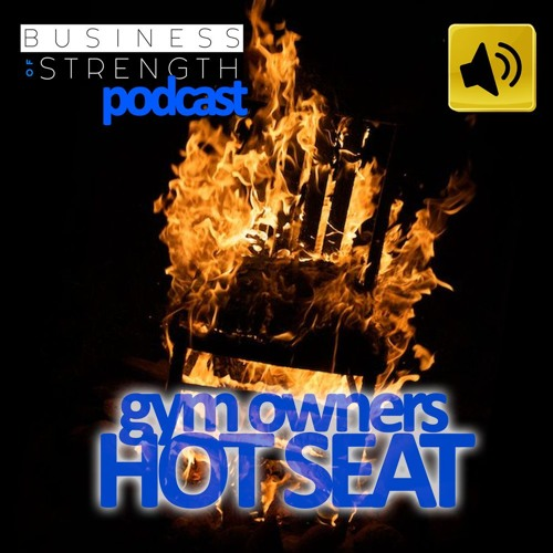 Gym Owners Hot Seat - Business Of Strength Podcast