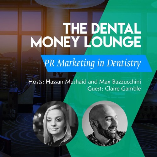 Episode 8: The Dental Money Lounge, Public Relations Marketing in Dentistry, featuring Claire Gamble