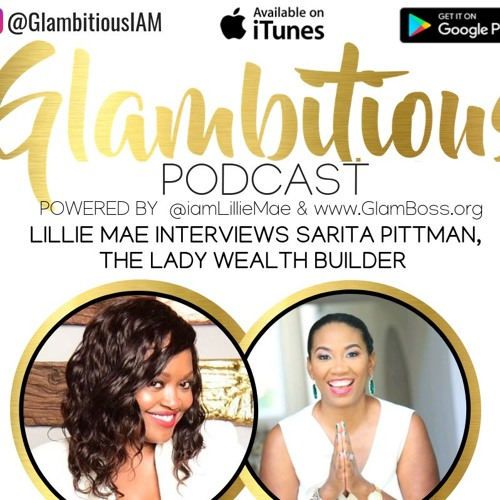 Ep. 57 Lillie Mae Interviews Sarita Pittman, The Lady Wealth Builder
