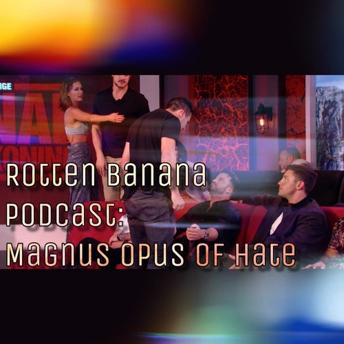 Rotten Banana Podcast: Magnum Opus of Hate (Reunion pt 1)