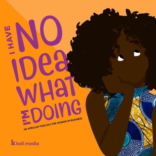 (IHNIWID)Episode 4: How Should I Approach Money And Funding? With Wakiuru Njuguna and Andia Chakava