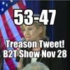 53 - 47! Trump Tweets On Treason! -  B2T Show Nov 28