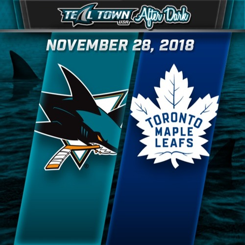 Teal Town USA After Dark (Postgame) - Sharks @ Maple Leafs - 11-28-2018