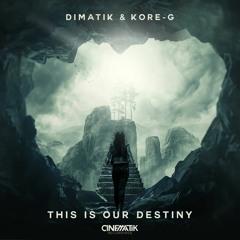 Dimatik & Kore-G- This Is Our Destiny
