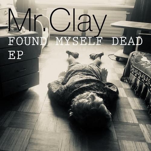 Mr.Clay - Found Myself Dead EP
