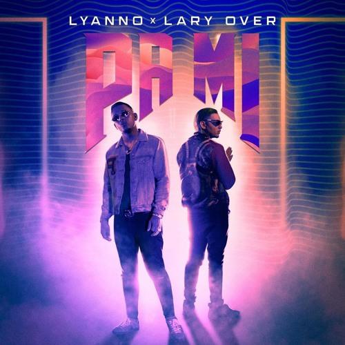 Lyanno x Lary Over - Pa Mi