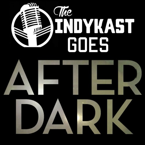 IndyKast S5:E221 - After Dark