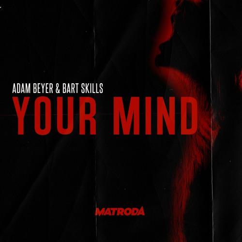 Adam Beyer & Bart Skils - Your Mind (Matroda Remix)