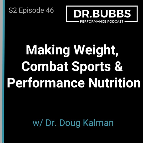 S2E46 // Making Weight, Combat Sports & Performance Nutrition w/ Dr. Doug Kalman PhD