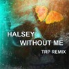 Halsey - Without Me (TRP Remix)