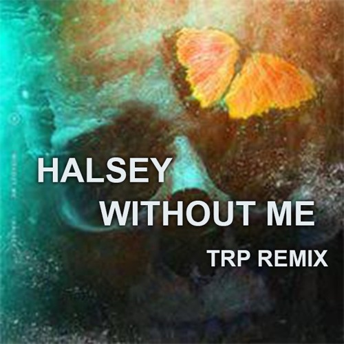 Halsey - Without Me (TRP Remix) by DJ TRP | Free Listening