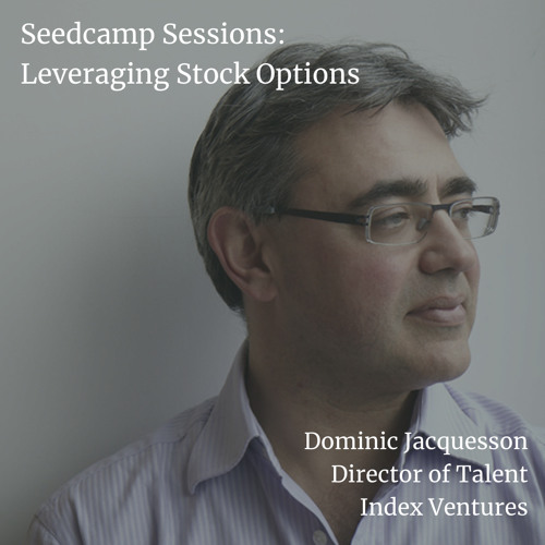 Dominic Jacquesson, Director of Talent at Index Ventures, on employee stock options