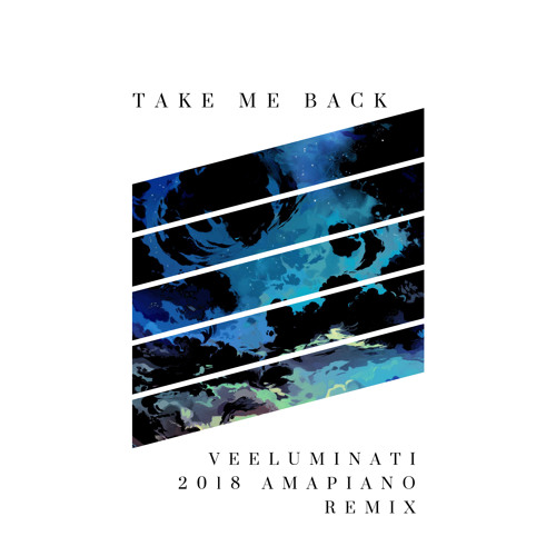 Take Me Back (Veeluminati's 2018 Amapiano Remix) - Down By Law by