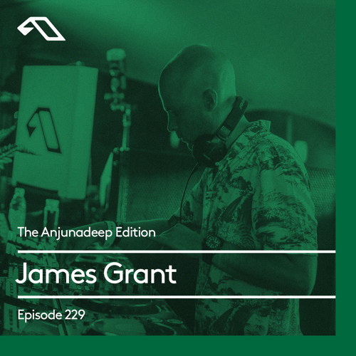 The Anjunadeep Edition 229 with James Grant (4 Hour Extended Mix)