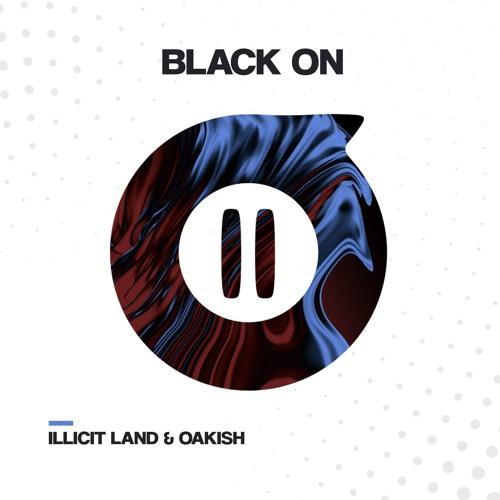 Illicit Land & Oakish - Black On (Original Mix)