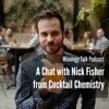 98 - A Chat with Nick Fisher from Cocktail Chemistry