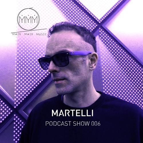 Main Main Music Podcast Show 006 - MARTELLI