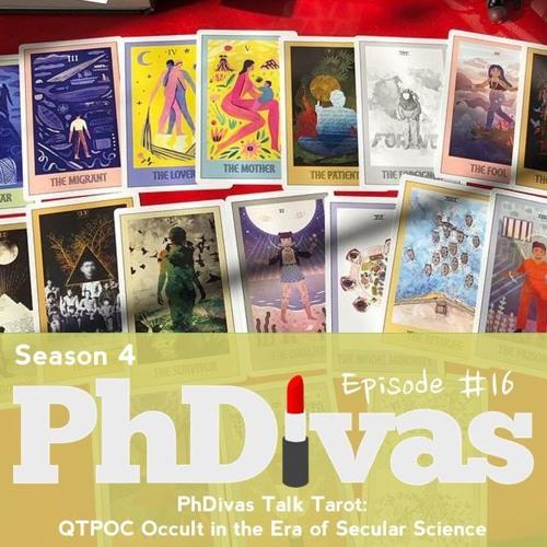 S04E16   PhDivas Talk Tarot: QTPOC Occult in the Era of Secular Science
