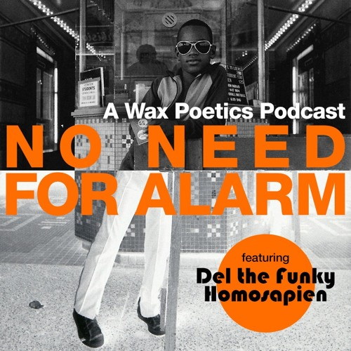 No Need for Alarm - A Wax Poetics Podcast - Featuring Del the Funky Homosapien
