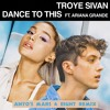 Troye Sivan Dance To This Ft Ariana Grande Antos Mars And Eight Remix Mp3