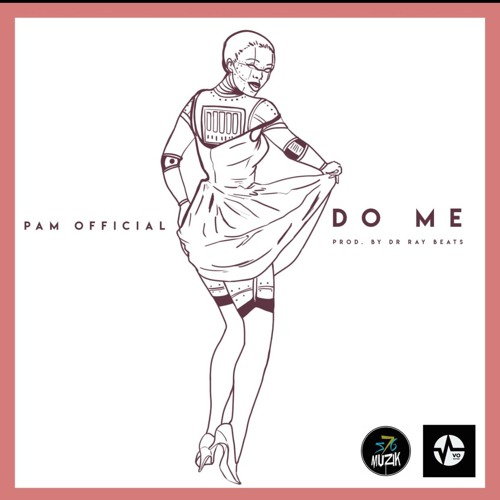 Pam Official - Do Me (Prod By Dr Ray Beats)