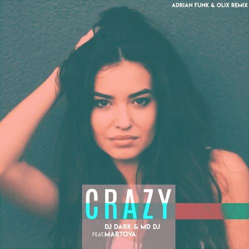 Dj Dark & MD Dj - Crazy Feat. Martova (Adrian Funk X OLiX Remix)