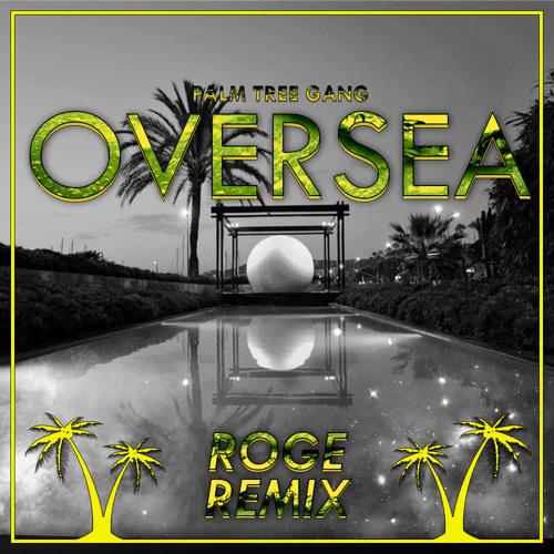 Palm Tree Gang - Oversea (ROGE Remix)