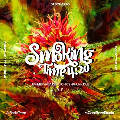 SMOKING TIME 4:20 - 2018 - AUG 29 - Programa em memoria de Chris Bicudo aka PHUNK DUB - R.I.P.
