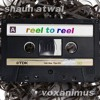 Shaun Atwal - Reel To Reel (Ft. Voxanimus)