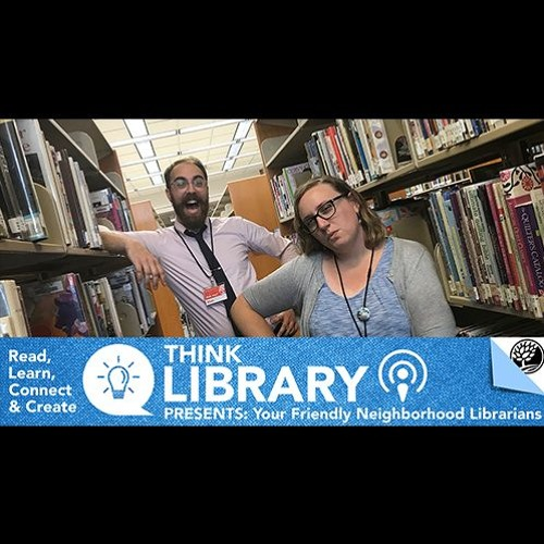 Think Library Presents: Your Friendly Neighborhood Librarians Episode 4