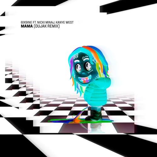 6IX9INE - MAMA(feat  Nicki Minaj, Kanye West)[Dujak Remix